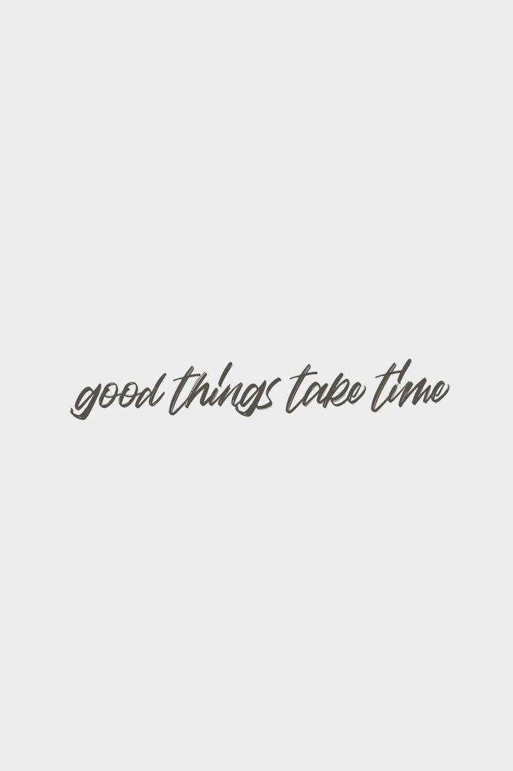 Good things take time. Quote / Meme