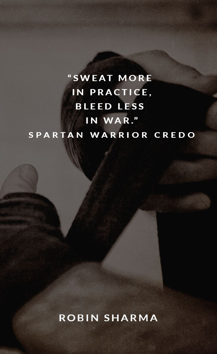 Sweat more in practice, bleed less in war. ~Robin Sharma