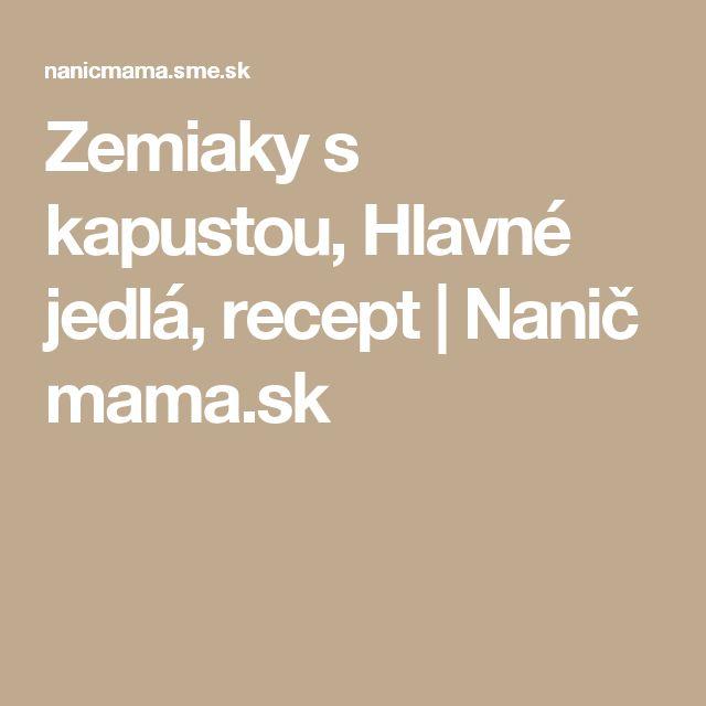 Zemiaky s kapustou, Hlavné jedlá, recept | Nanič mama.sk