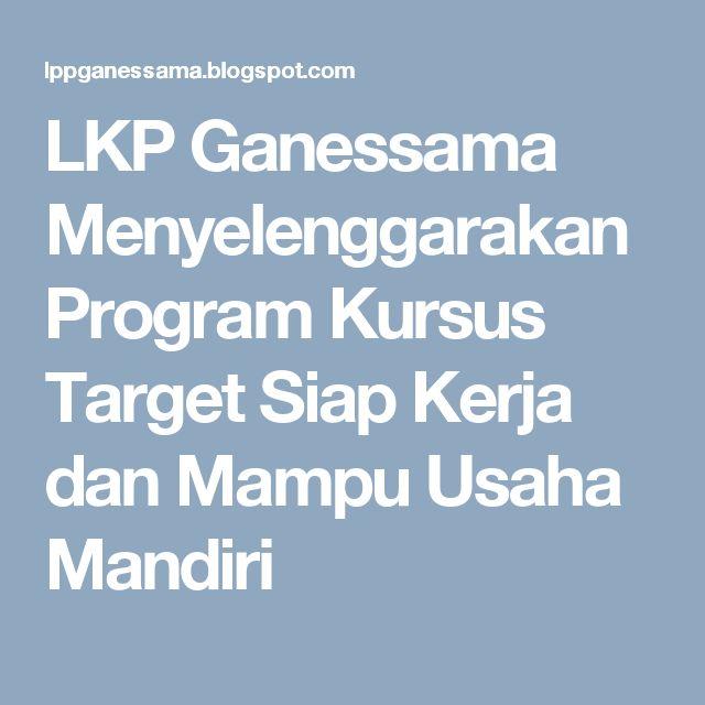 LKP Ganessama Menyelenggarakan Program Kursus Target Siap Kerja dan Mampu Usaha Mandiri