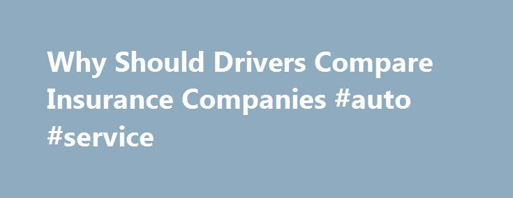 Why Should Drivers Compare Insurance Companies #auto #service http://autos.nef2.com/why-should-drivers-compare-insurance-companies-auto-service/  #auto insurance companies # Why Should Drivers Compare Insurance Companies? As a college Professor of Insurance, I have noticed that when college students take that important step into independence and start paying for their own car insurance, most of them continue buying car insurance from the same company their parents used. Many times their…