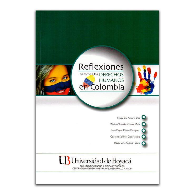 Reflexiones en torno a los derechos humanos en Colombia –Varios – Universidad de Boyacá www.librosyeditores.com Editores y distribuidores.