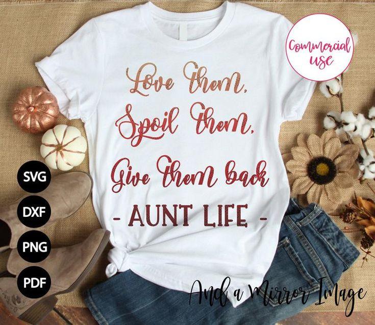 Download Aunt svg, Love them, spoil them, give them back, Aunt Life ...