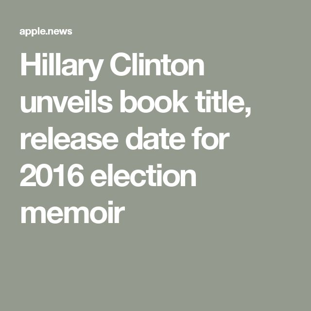 Hillary Clinton unveils book title, release date for 2016 election memoir