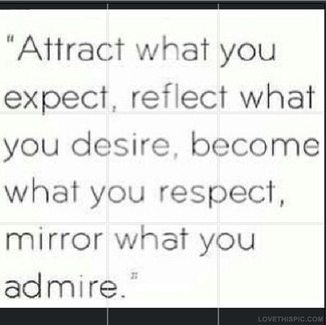 Mirror What You Admire quotes life expect respect mirror