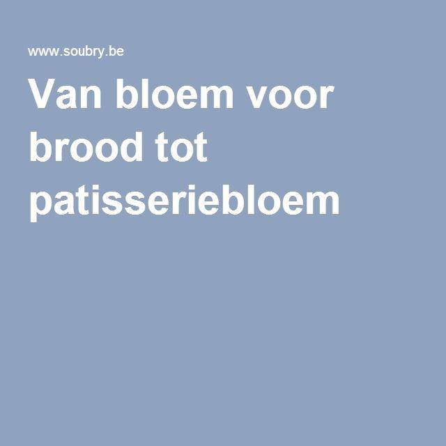 Van bloem voor brood tot patisseriebloem