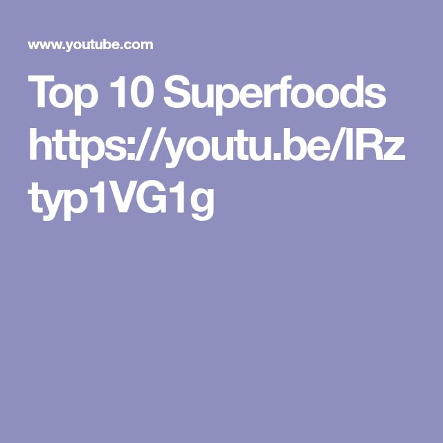 Top 10 Superfoods          https://youtu.be/lRztyp1VG1g