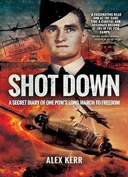 Shot Down: The Secret Diary Of One Pow's Long March To Freedom PDF