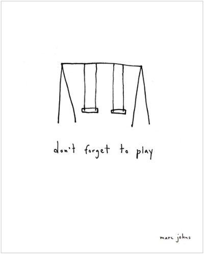 Play is important.Getting Ahead Quotes, Wont, Middle Child Quotes