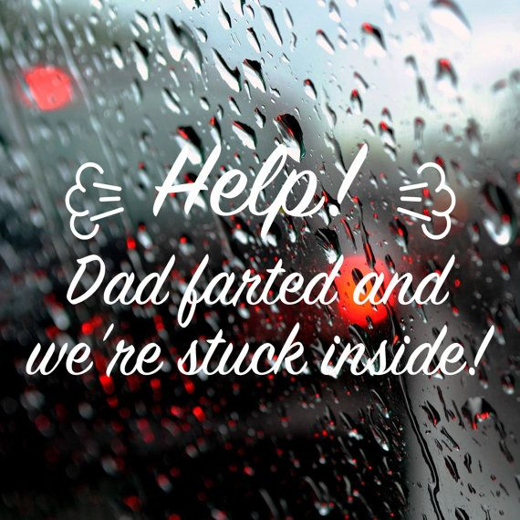 Car Decal, Help! Dad farted and we're stuck inside! Bumper sticker, Car or van decal, Van bumper sticker, Car Bumper sticker, Funny Bumper