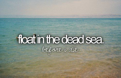Before I Die Bucket Lists | before i die, blog, bucket list, dead sea, float in the dead sea ...