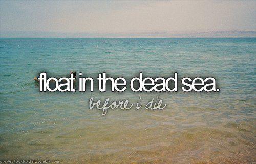Before I Die Bucket Lists | before i die, blog, bucket list, dead sea, float in the dead sea ...