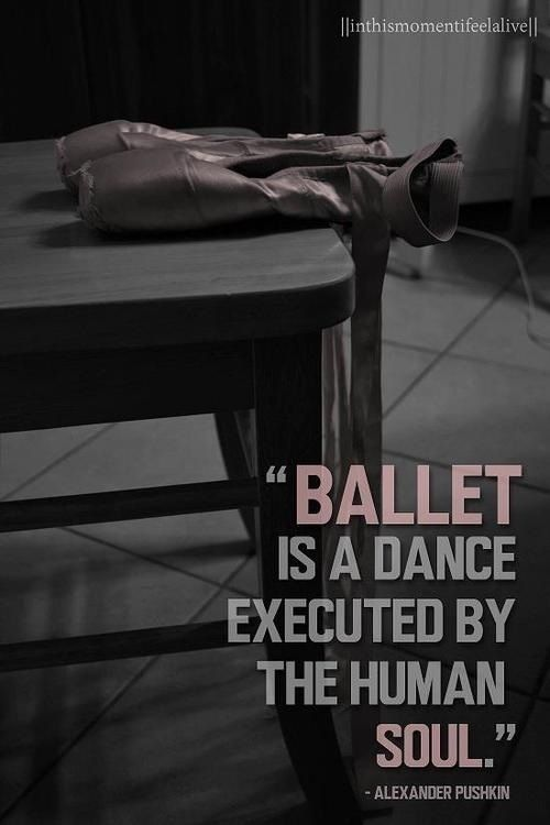 Ballet is a dance executed by the human soul - Alexander Pushkin