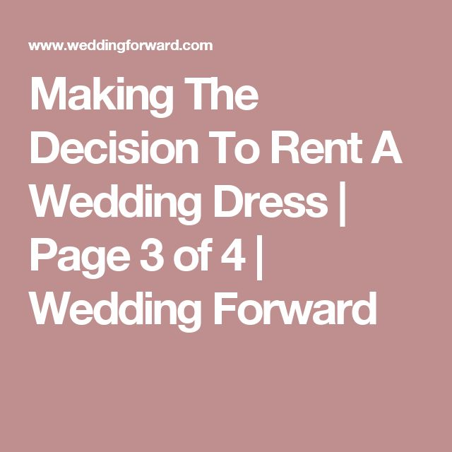 Making The Decision To Rent A Wedding Dress | Page 3 of 4 | Wedding Forward