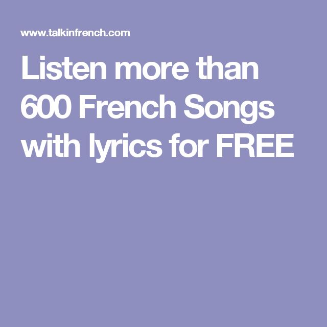 Listen more than 600 French Songs with lyrics for FREE