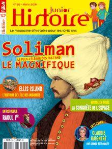Histoire Junior n° 50 - mars 2016 - Soliman le Magnifique, le plus célèbre des sultans - Un roi oublié, Raoul - Le livre de poche - La frégate Méduse fait naufrage