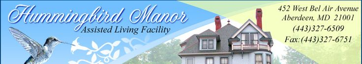 Hummingbird Manor Assisted Living 452 West Bel Air Ave, Aberdeen,  MD  21001