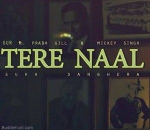 Tere Naal Prabh Gill Ft. Mickey Singh Lyrics and Video - BuddieHunt
