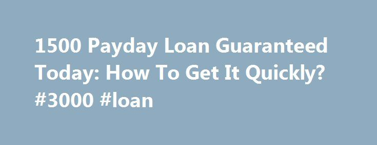 "1500 Payday Loan Guaranteed Today: How To Get It Quickly? #3000 #loan http://nigeria.remmont.com/1500-payday-loan-guaranteed-today-how-to-get-it-quickly-3000-loan/  #guaranteed payday loan # 1500 Payday Loan Guaranteed Today: How To Get It Quickly? Gerard asked us the following question: ""I noticed that many lenders are offering loans that breach the $1,000 mark. Clearly, this amount is no longer just useful to buy a car tire, replace a busted pipe or buy medicine in an emergency. Where else…"