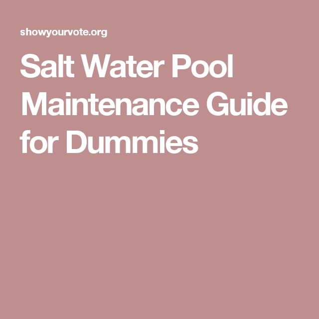 Salt Water Pool Maintenance Guide For Dummies Pinterest And