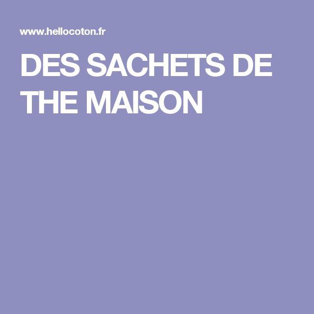 DES SACHETS DE THE MAISON