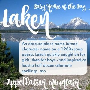 Like modern baby names for girls? Laken is part surname name, part nature name, and almost unheard of before the 1980s.