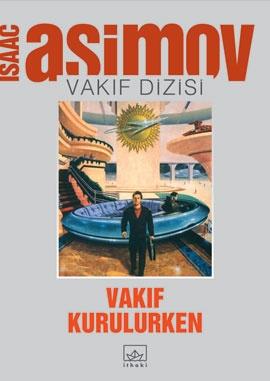 Vakif kurulurken, Vakif dizisi 1. cilt - Isaac Asimov