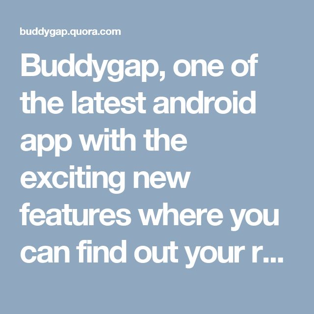Buddygap, one of the latest android app with the exciting new features where you can find out your rank in your best friends contact list. Check it now!