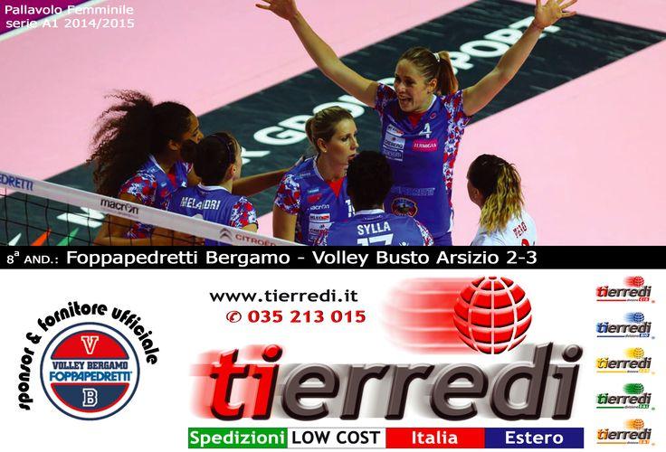 Pallavolo Femminile serie A1 2014/2015 8a and.: Foppapedretti Bergamo - Volley Busto Arsizio 2-3  Tierredi & lo sport • ✆ 035 213 015 • www.tierredi.it