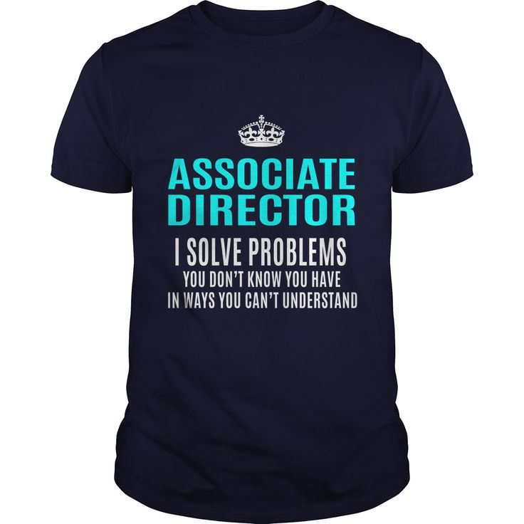 I'm A Associate Director I Solve Problems You Don't Know You Have T-Shirt, Hoodie Associate Director