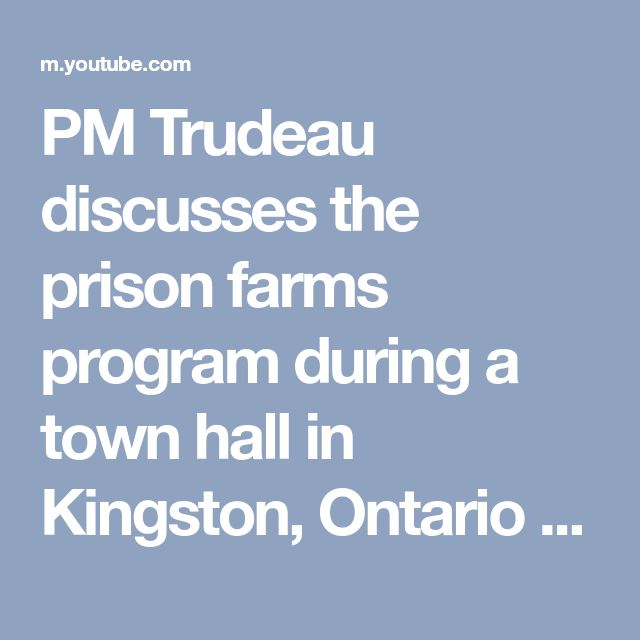 PM Trudeau discusses the prison farms program during a town hall in Kingston, Ontario - YouTube