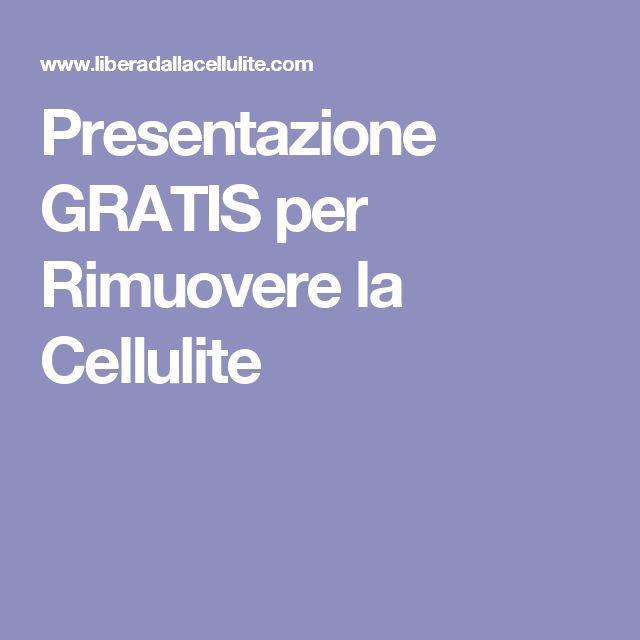 Presentazione GRATIS per Rimuovere la Cellulite