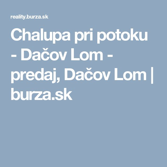 Chalupa pri potoku - Dačov Lom - predaj, Dačov Lom | burza.sk