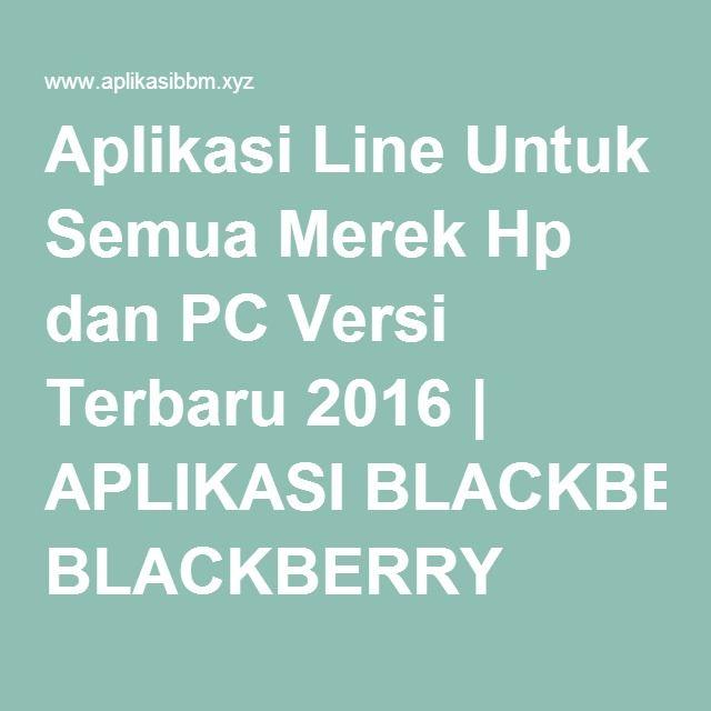 Aplikasi Line Untuk Semua Merek Hp dan PC Versi Terbaru 2016 | APLIKASI BLACKBERRY