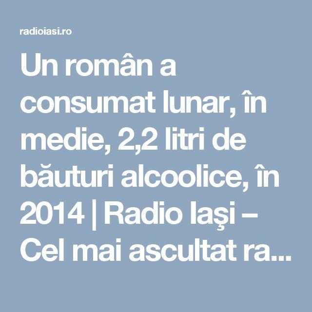 Un român a consumat lunar, în medie, 2,2 litri de băuturi alcoolice, în 2014  |  Radio Iaşi – Cel mai ascultat radio regional – știri, muzică și evenimente