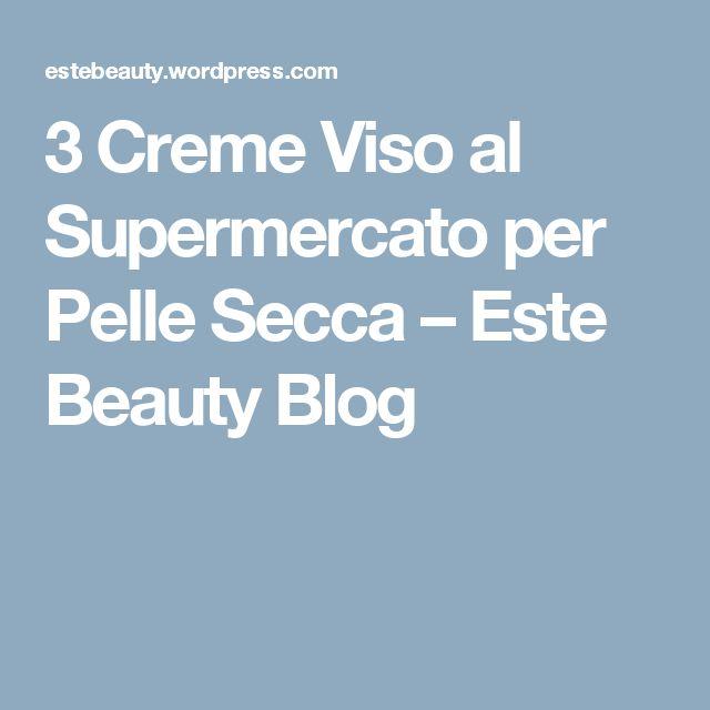 3 Creme Viso al Supermercato per Pelle Secca – Este Beauty Blog