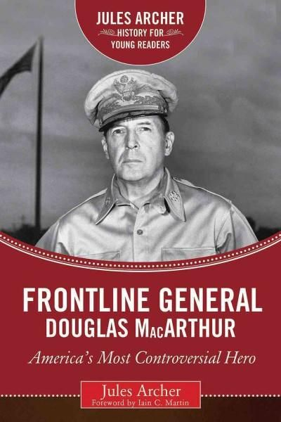 Frontline General Douglas Macarthur: America's Most Controversial Hero