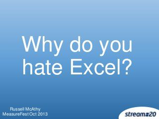 Excel for Marketers - Why do you hate Excel (#Measurefest 2013)