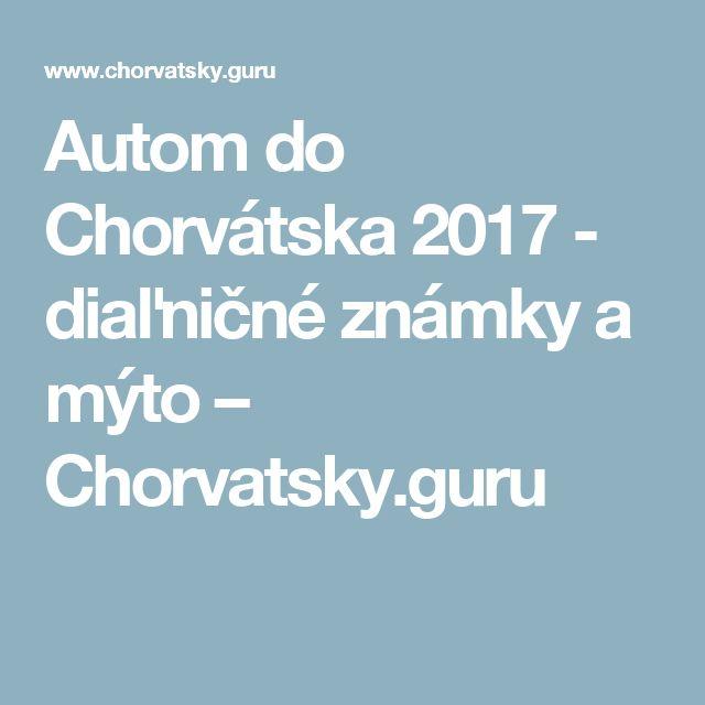 Autom do Chorvátska 2017 - diaľničné známky a mýto – Chorvatsky.guru