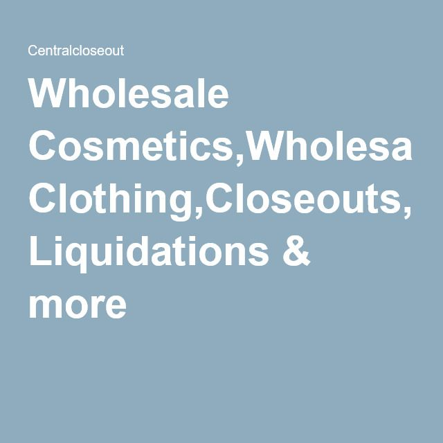 Wholesale Cosmetics,Wholesale Clothing,Closeouts, Liquidations & more