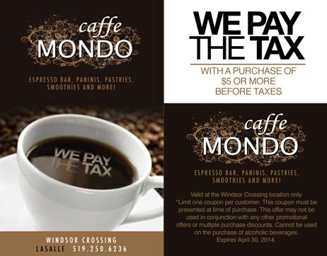 We pay the tax with a purchase of $5 or more before taxes. Offer valid only at Windsor Crossing from February 1, 2014 to April 30, 2014.