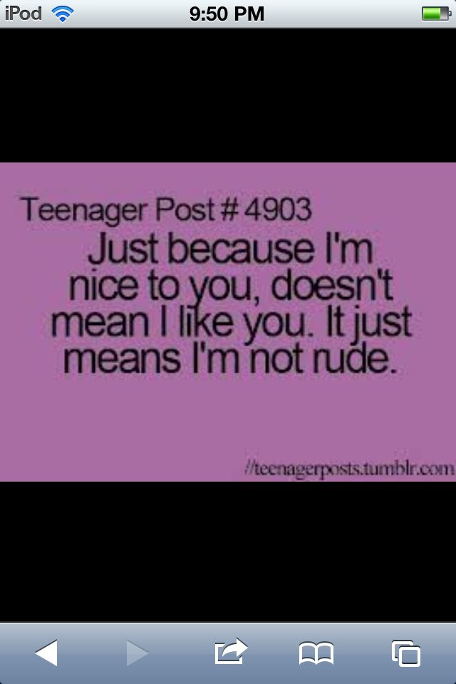 """""""Just because I'm nice to you doesn't mean I like you. It just means I'm not rude.""""  See more at:http://www.quotesarelife.com/ for more teen quotes  #teen #quotes"""
