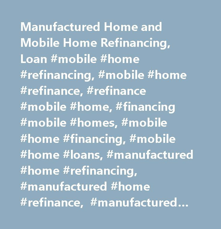 Manufactured Home and Mobile Home Refinancing, Loan #mobile #home #refinancing, #mobile #home #refinance, #refinance #mobile #home, #financing #mobile #homes, #mobile #home #financing, #mobile #home #loans, #manufactured #home #refinancing, #manufactured #home #refinance, #manufactured #home #financing, #manufactured #home #loans…