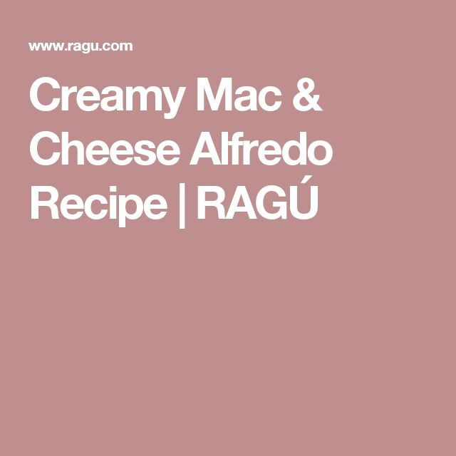 Creamy Mac & Cheese Alfredo Recipe | RAGÚ