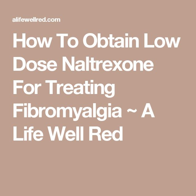 How To Obtain Low Dose Naltrexone For Treating Fibromyalgia ~ A Life Well Red
