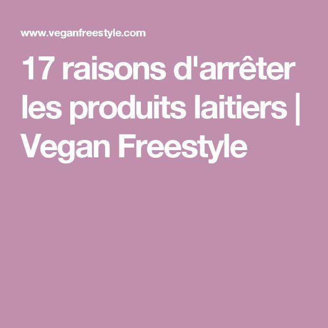 17 raisons d'arrêter les produits laitiers   Vegan Freestyle