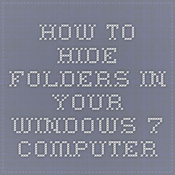How To Hide Folders in Your Windows 7 Computer