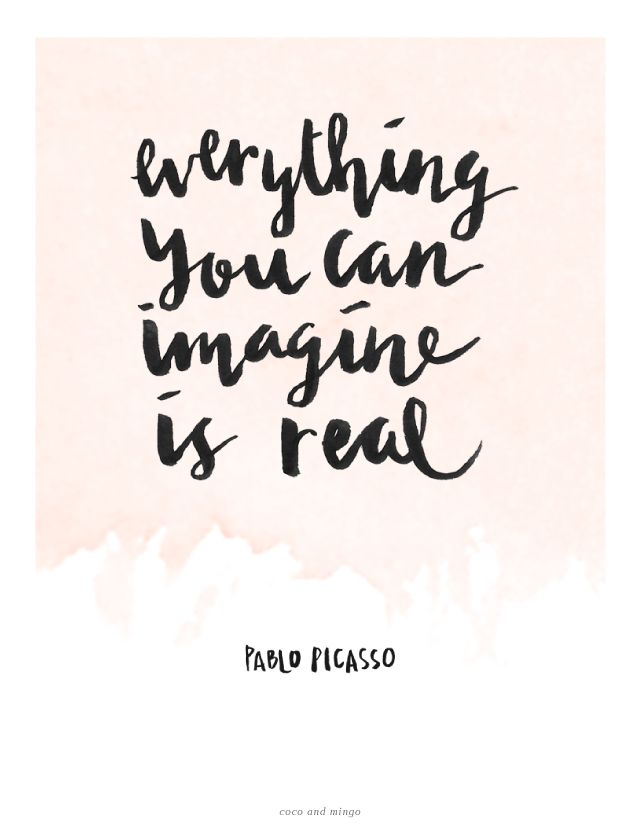 everything you can imagine is real quote