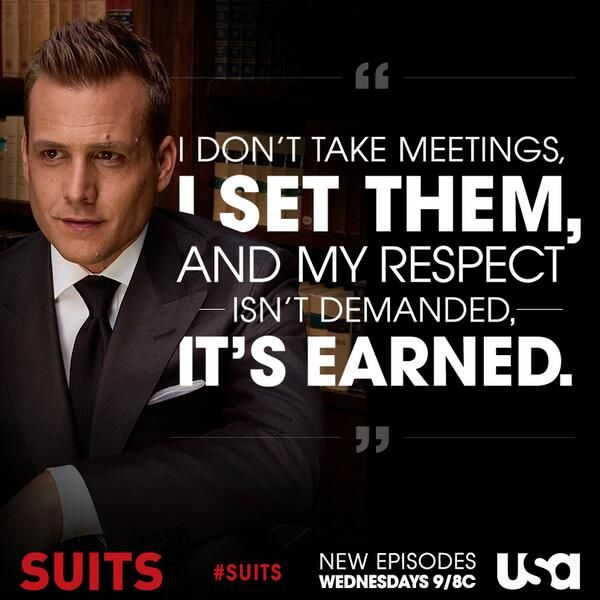 """""""I don't take meetings, I set them. And my respect isn't demanded, it's earned."""" - Harvey Specter #Suits"""