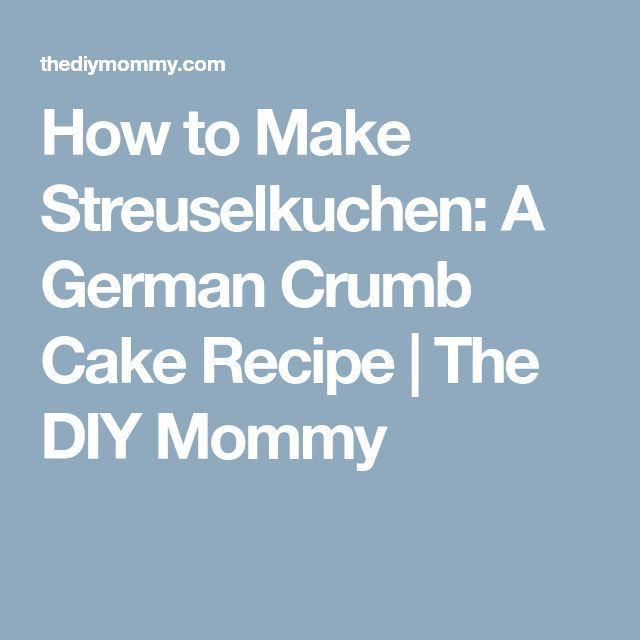 How to Make Streuselkuchen: A German Crumb Cake Recipe | The DIY Mommy